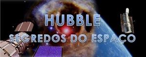 Hubble – Segredos do Espaço